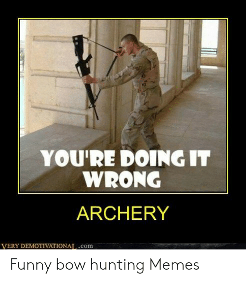 youre-doing-it-wrong-archery-very-demotivationat-com-funny-bow-hunting-53599083.png
