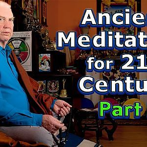 ANCIENT WISDOM {part 2 of 2} Unboxed for 21st century by LAMA LODRO, Master Meditator
